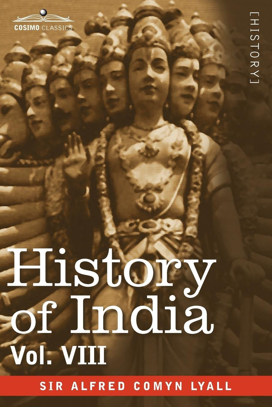 Download History of India, in Nine Volumes: Vol. VIII - From the Close of the Seventeenth Century to the Present Time PDF