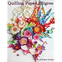 Quilling Paper Filigree Vol. 10 Project Tracker: 8.5x11 100-Page Guided Prompt Log Book for Projects