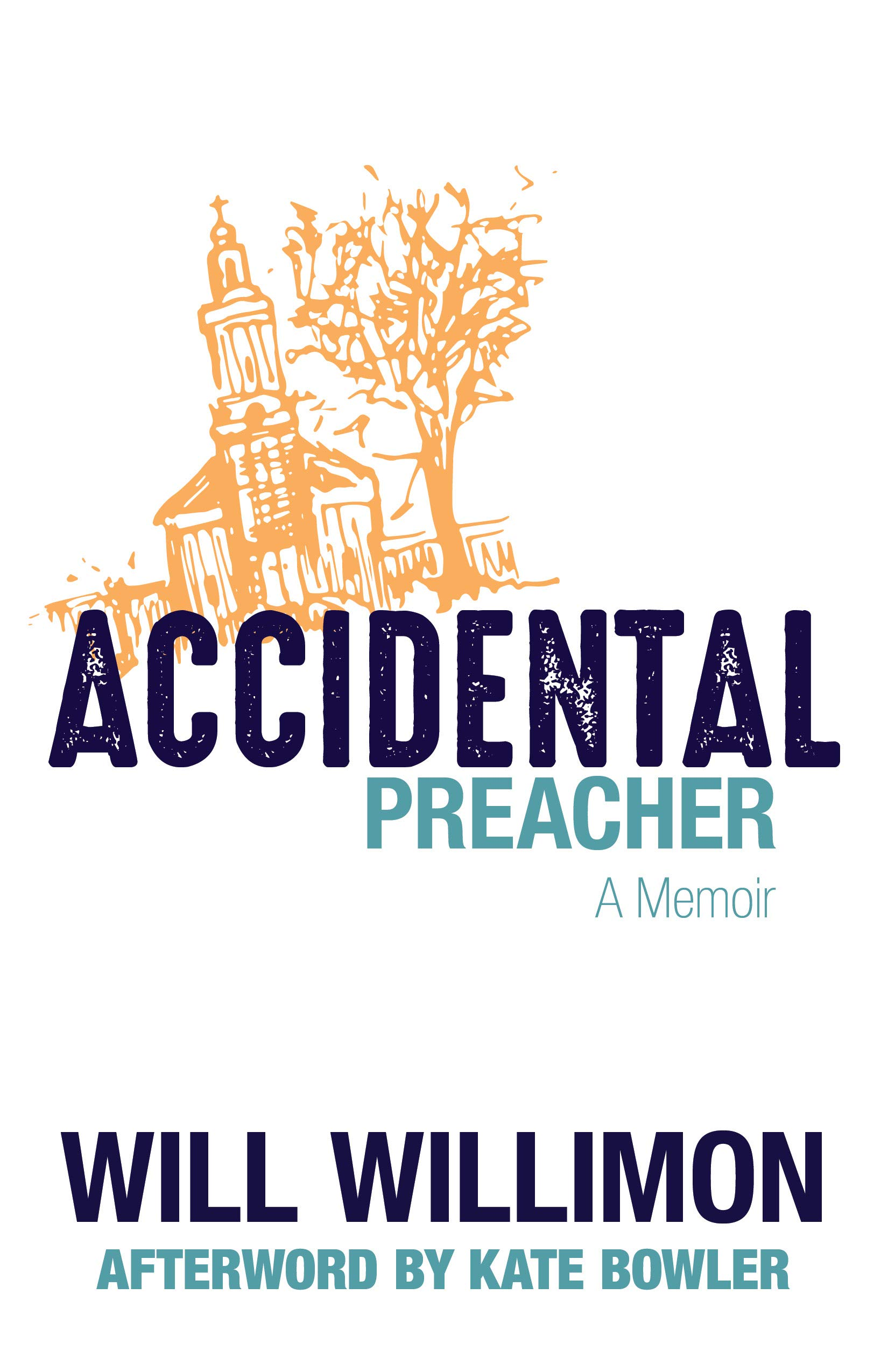 Accidental Preacher: A Memoir: Will Willimon, Kate Bowler
