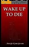 Wake Up to Die