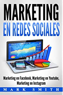 Marketing en Redes Sociales: Marketing en Facebook, Marketing en Youtube, Marketing en Instagram