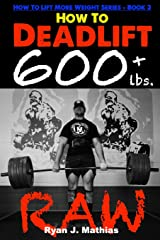 How To Deadlift 600 lbs. RAW: 12 Week Deadlift Program and Technique Guide (How To Lift More Weight Series) Paperback