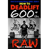 How To Deadlift 600 lbs. RAW: 12 Week Deadlift Program and Technique Guide (How to Lift More Weight)