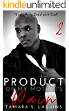 A Product of My Mother's Pain (Book 2): Reap What You Sow