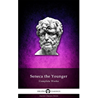 Delphi Complete Works of Seneca the Younger (Illustrated) (Delphi Ancient Classics Book 27)