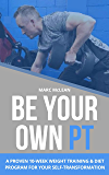 Be Your Own PT: A Proven 10-Week Weight Training & Diet Program For Your Self-Transformation (Strength Training 101 Book…