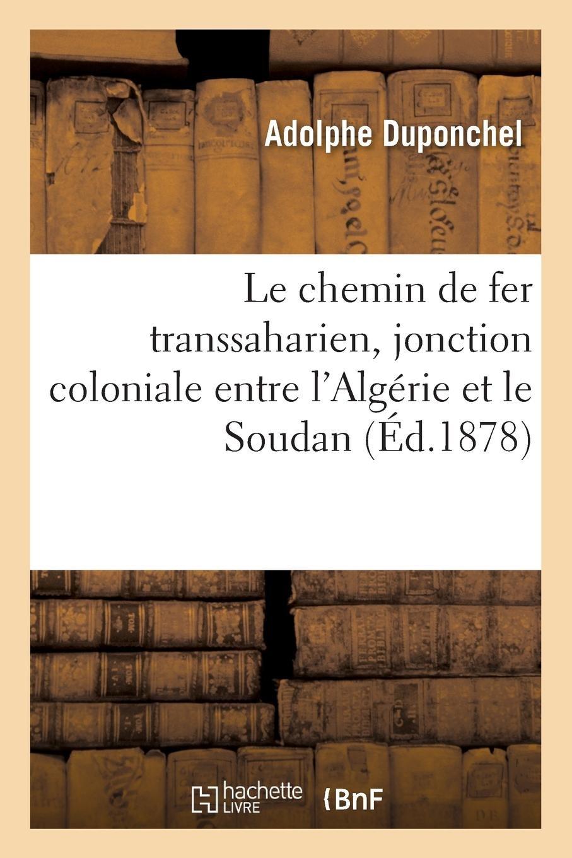 Download Le Chemin de Fer Transsaharien, Jonction Coloniale Entre l'Algérie Et Le Soudan (French Edition) ebook