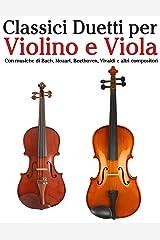 Classici Duetti per Violino e Viola: Facile Violino! Con musiche di Bach, Mozart, Beethoven, Vivaldi e altri compositori (Italian Edition) Kindle Edition