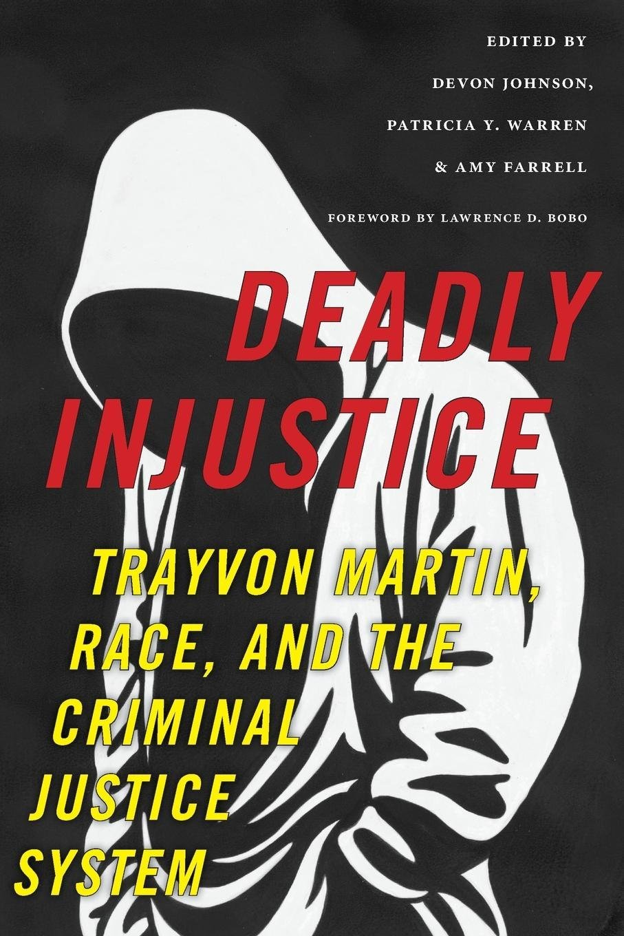 Deadly Injustice: Trayvon Martin, Race, and the Criminal Justice ...