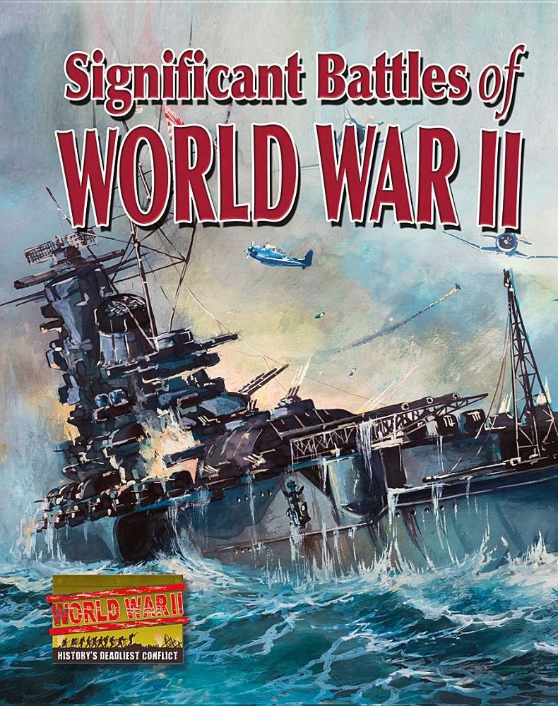 Read Online Significant Battles of World War II (World War II: History's Deadliest Conflict) PDF