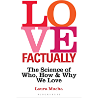 Love Factually: The Science of Who, How and Why We Love