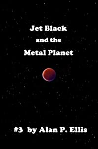 Jet Black and the Metal Planet # 3 (The Incredible Adventures of Jet Black and his Starship Crew)