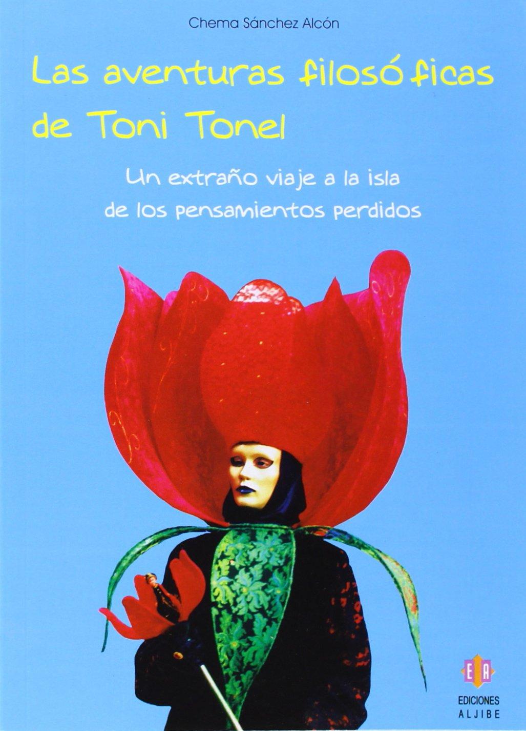 Las aventuras filosóficas de Toni Tonel: Un extraño viaje a la isla de los pensamientos perdidos: Amazon.es: Chema Sánchez Alcón: Libros