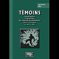 Témoins: essai d'analyse  et de critique  des souvenirs de combattants  édités en français  de 1915 à 1928 (PRNG)