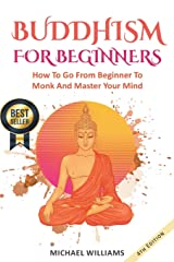 BUDDHISM: Buddhism For Beginners: How To Go From Beginner To Monk And Master Your Mind (Zen Meditation, Buddha, Zen Buddhism, Meditation for Beginners) Paperback