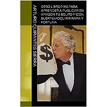 Otro libro más para aprender a publicar en Amazon tú solito y (con suerte) adquirir fama y fortuna (Spanish Edition) Jan 4, 2019