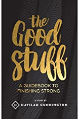 The Good Stuff: A Guidebook to Finishing Strong Kindle Edition