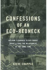 Confessions of an Eco-Redneck: Or How I Learned to Gut-Shoot Trout & Save the Wilderness at the Same Time Paperback