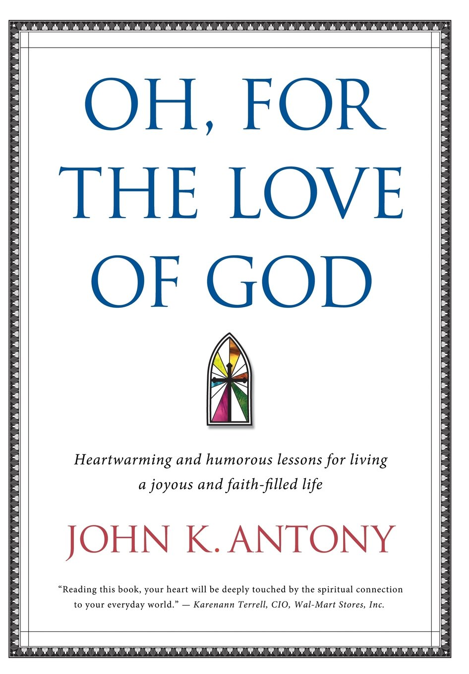 Download Oh, for the Love of God: Heartwarming and Humorous Lessons for Living a Joyous and Faith-Filled Life. pdf