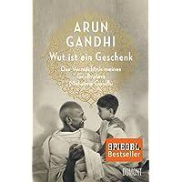Wut ist ein Geschenk: Das Vermächtnis meines Großvaters Mahatma Gandhi