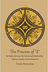 "The Process of ""I"": An Exploration into the Intertwined Relationship between Identity and Environment Paperback"
