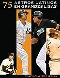 75 Astros Latinos en Grandes Ligas