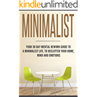 Minimalist: Your 30-day mental rework guide to a minimalist life, declutter your home, mind and emotions.