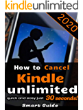 CANCEL KINDLE UNLIMITED: How To Cancel Kindle Unlimited Quick and Easy in 30 SECONDS. A Step By Step Guide 2020 With Screenshots