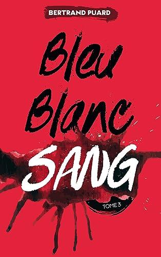 Bertrand Puard - La trilogie Bleu Blanc Sang Tome 3 - Sang