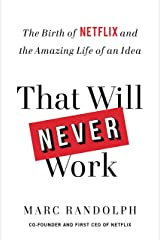 That Will Never Work: The Birth of Netflix and the Amazing Life of an Idea Kindle Edition