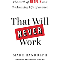 That Will Never Work: The Birth of Netflix and the Amazing Life of an Idea (English Edition)
