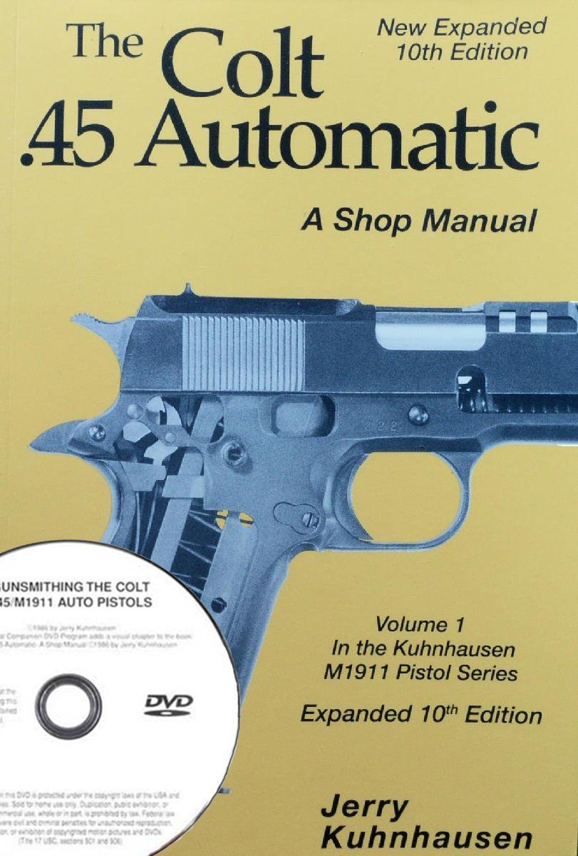 "The Colt .45 Automatic: A Shop Manual, Vol 1 plus companion DVD  ""Gunsmithing the Colt .45 Automatic and M1911-M1911A1"" with Jerry  Kuhnhausen (Book & DVD ..."