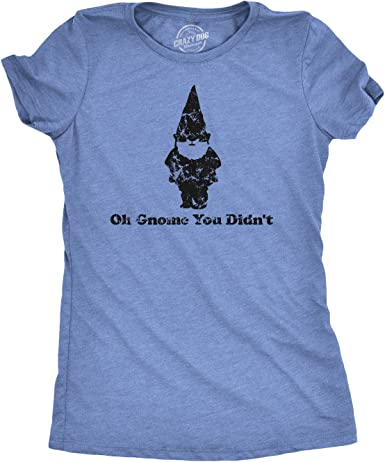 Womens Oh Gnome You Didnt T Shirt Funny Quote Pun Tee For Girls