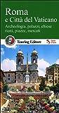 Roma e Città del Vaticano. Archeologia, palazzi, chiese, rioni, piazze, mercati. Con guida alle informazioni pratiche