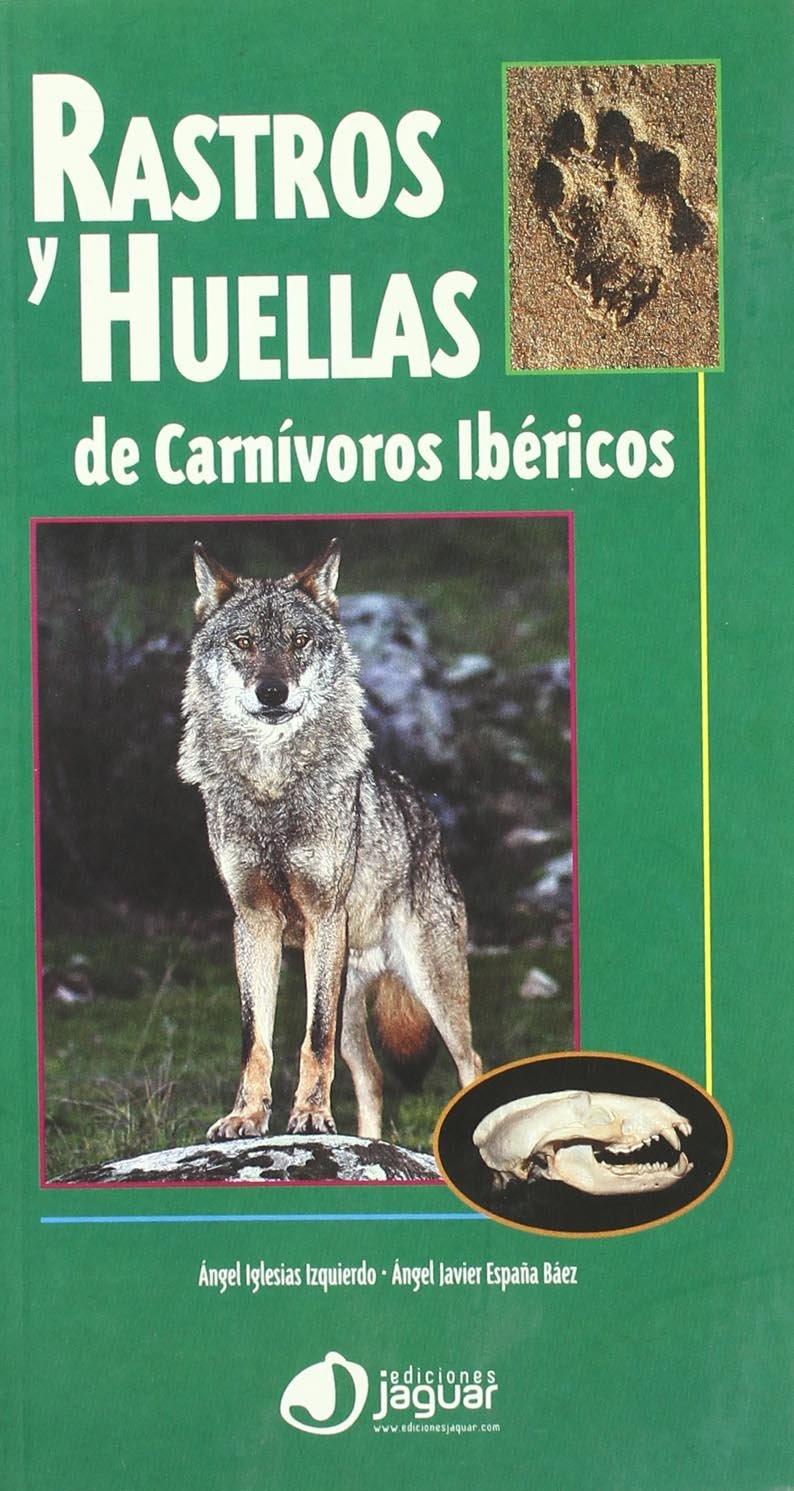Rastros y huellas de carnívoros ibéricos Guias Verdes / Green Guide: Amazon.es: Iglesias, Ángel, España, Ángel Javier: Libros