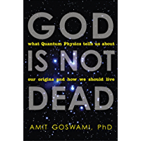 God Is Not Dead: What Quantum Physics Tells Us about Our Origins and How We Should Live (English Edition)