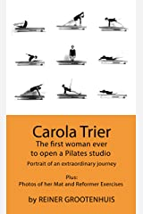 Carola Trier: The first woman ever to open a Pilates studio - Portrait of an extraordinary journey - Plus: Photos of her Mat and Reformer Exercises Kindle Edition