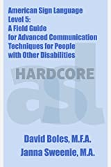 American Sign Language Level 5: A Field Guide for Advanced Communication Techniques for People with Other Disabilities Kindle Edition