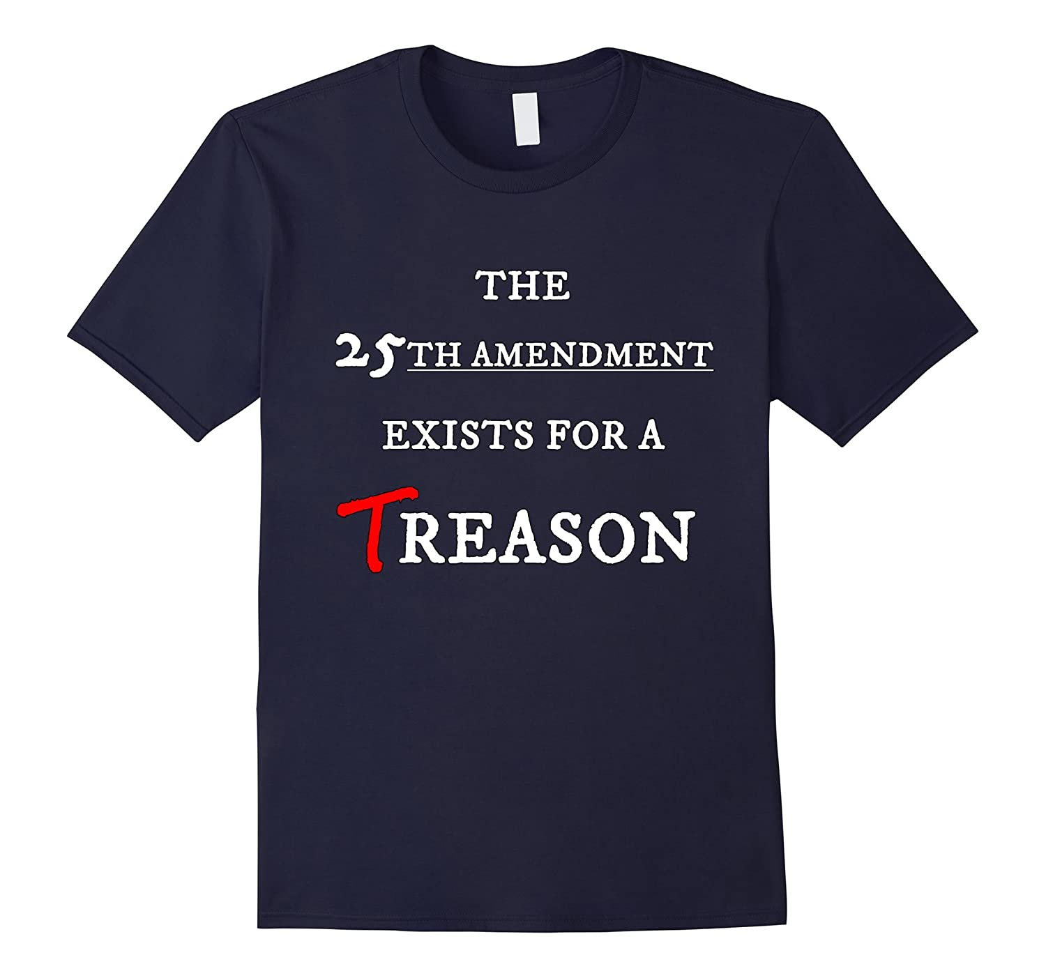 25th Amendment Exists for a Reason T-Shirt-PL