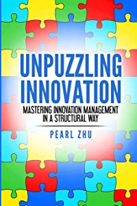Unpuzzling Innovation: Mastering Innovation Management in a Structural Way