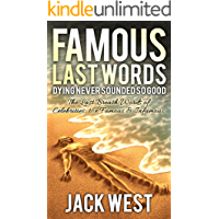 FAMOUS LAST WORDS: DYING NEVER SOUNDED SO GOOD:The Last Breath Words of Celebrities, the Famous & Infamous