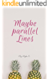 Maybe Parallel Lines