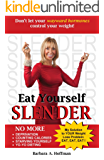Eat Yourself SLENDER - Do NOT let your wayward hormones make you fat! (English Edition)