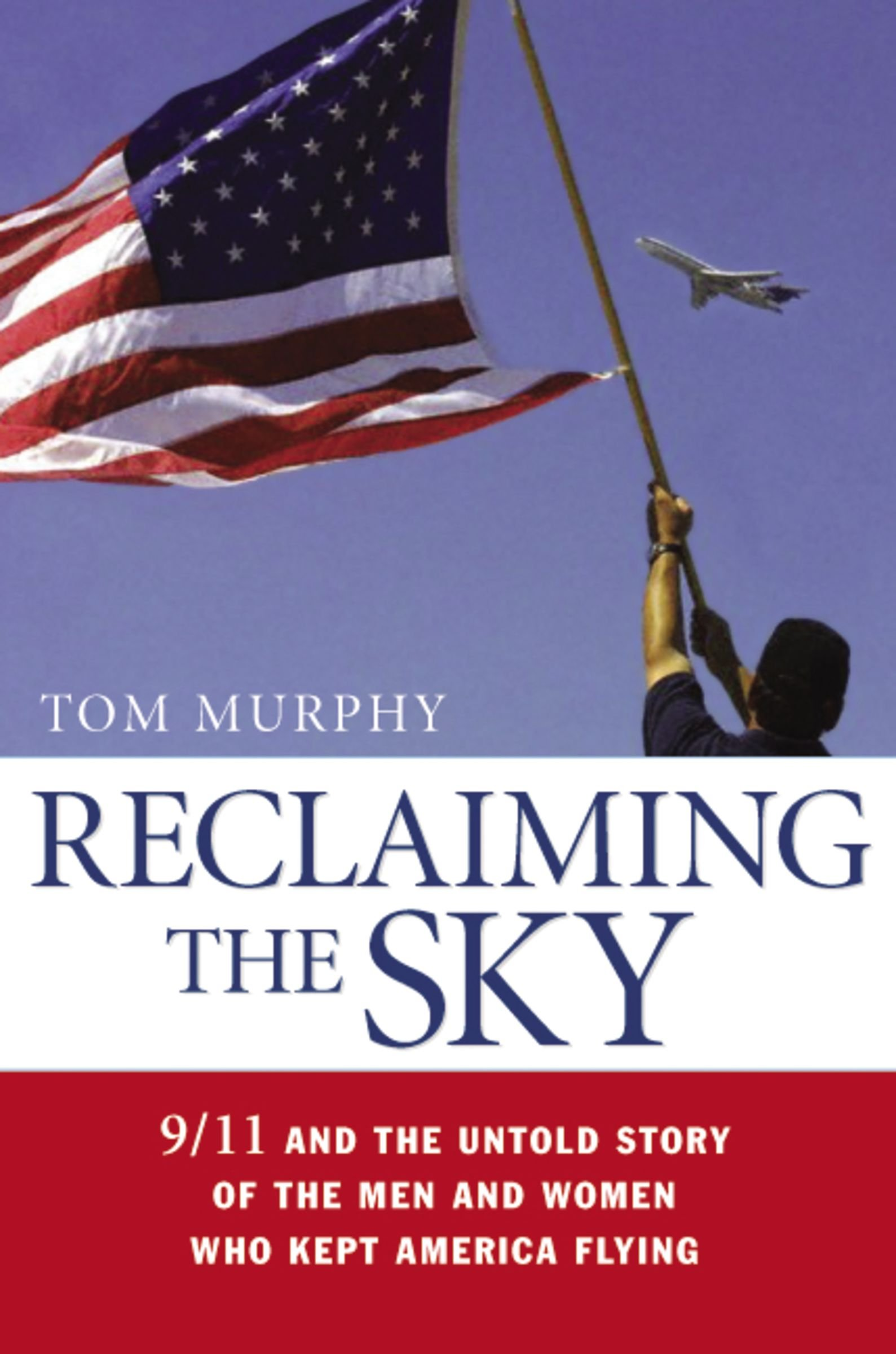 Reclaiming the Sky: 9/11 and the Untold Story of the Men and Women Who Kept America Flying PDF