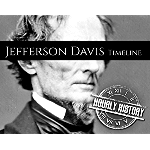 Jefferson Davis Timeline: A Short Timeline of Jefferson Davis (Timelines Book 4)