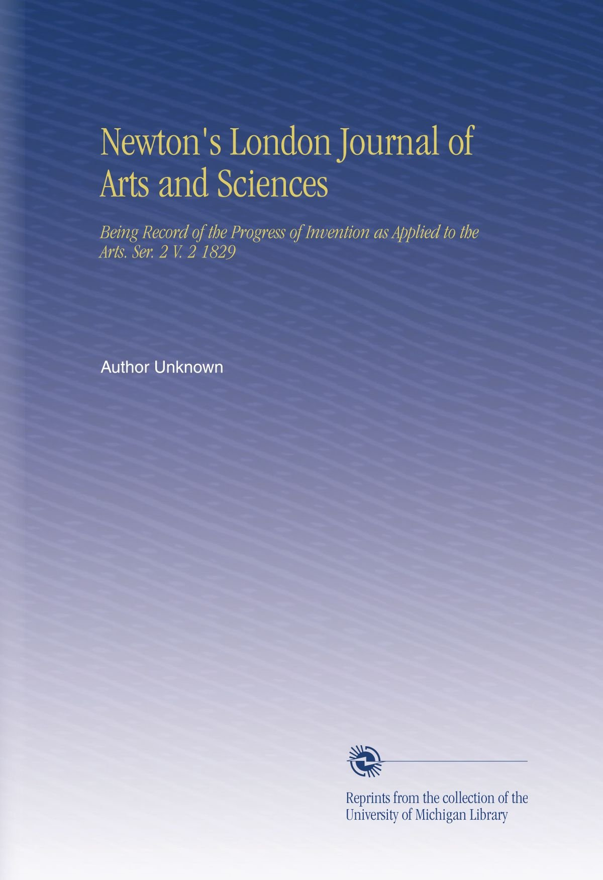 Newton's London Journal of Arts and Sciences: Being Record of the Progress of Invention as Applied to the Arts. Ser. 2 V.  2 1829 pdf epub
