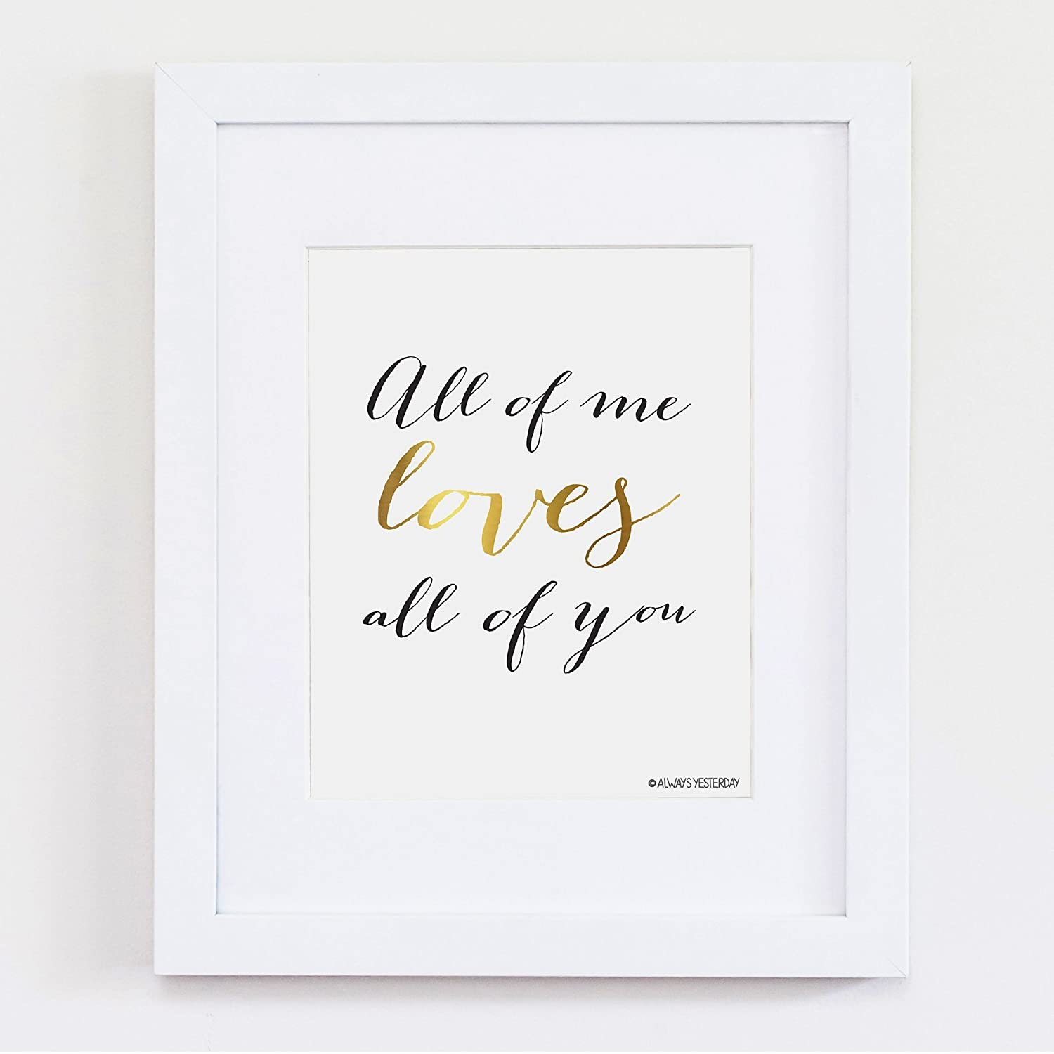 All Of Me Loves All Of You Artwork By Always Yesterday Prints Inspirational Quote Love Quotes Love Decor Song Lyrics Love Song Lyrics Handmade