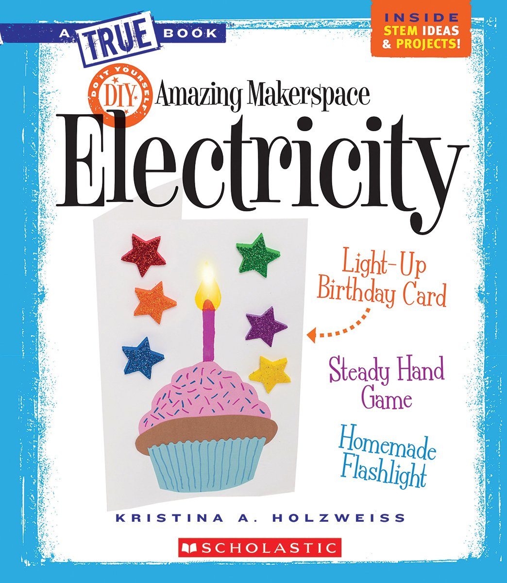 Amazing Makerspace DIY Electricity (True Books) (True Books: Amazing Makerspace DIY) PDF