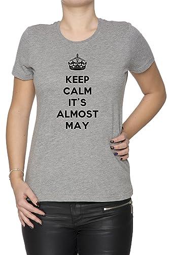 Keep Calm It's Almost May Mujer Camiseta Cuello Redondo Gris Manga Corta Todos Los Tamaños Women's T...