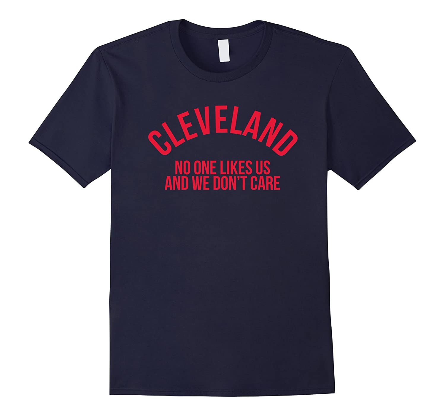 Cleveland No One Likes Us and We Don't Care T-Shirt-FL